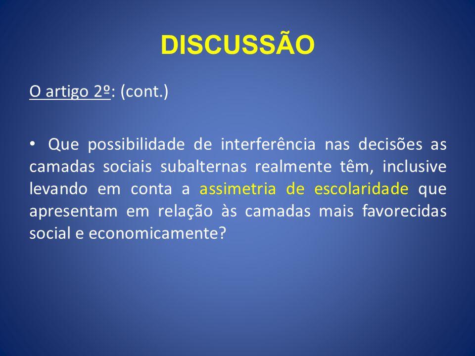 DISCUSSÃO O artigo 2º: (cont.) Que possibilidade de interferência nas decisões as camadas sociais subalternas realmente têm, inclusive levando em cont