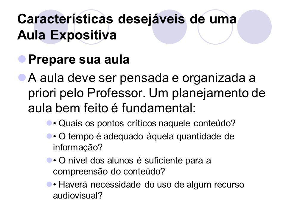 Características desejáveis de uma Aula Expositiva Prepare sua aula A aula deve ser pensada e organizada a priori pelo Professor.