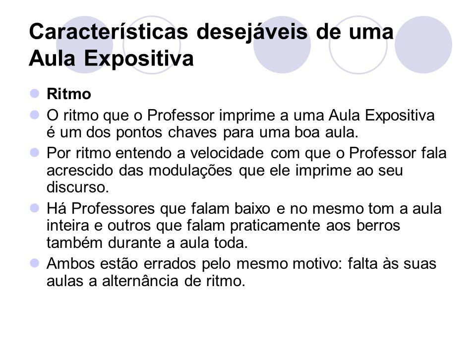 Características desejáveis de uma Aula Expositiva Ritmo O ritmo que o Professor imprime a uma Aula Expositiva é um dos pontos chaves para uma boa aula.