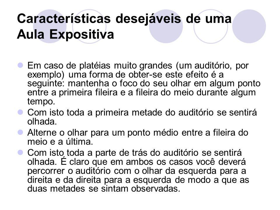 Características desejáveis de uma Aula Expositiva Em caso de platéias muito grandes (um auditório, por exemplo) uma forma de obter-se este efeito é a