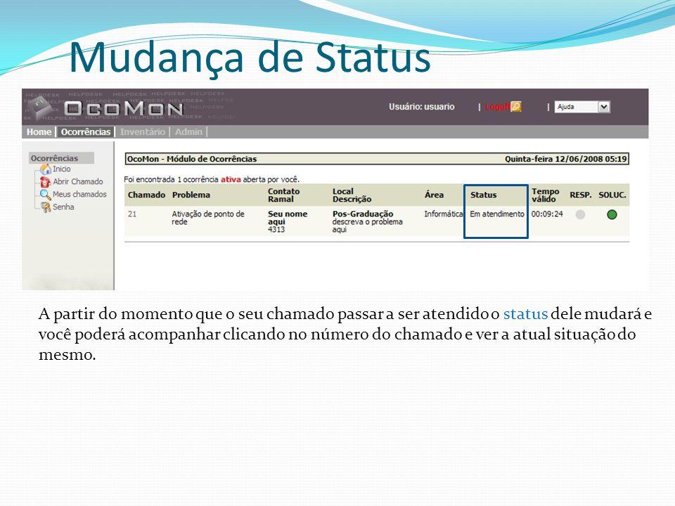 Mudança de Status A partir do momento que o seu chamado passar a ser atendido o status dele mudará e você poderá acompanhar clicando no número do chamado e ver a atual situação do mesmo.