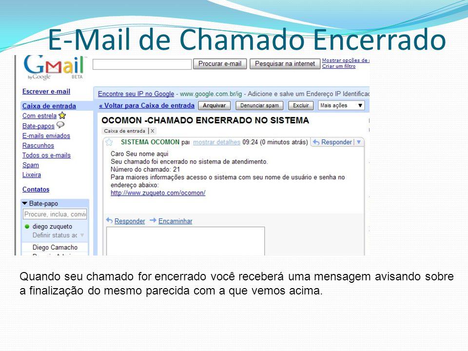 E-Mail de Chamado Encerrado Quando seu chamado for encerrado você receberá uma mensagem avisando sobre a finalização do mesmo parecida com a que vemos acima.