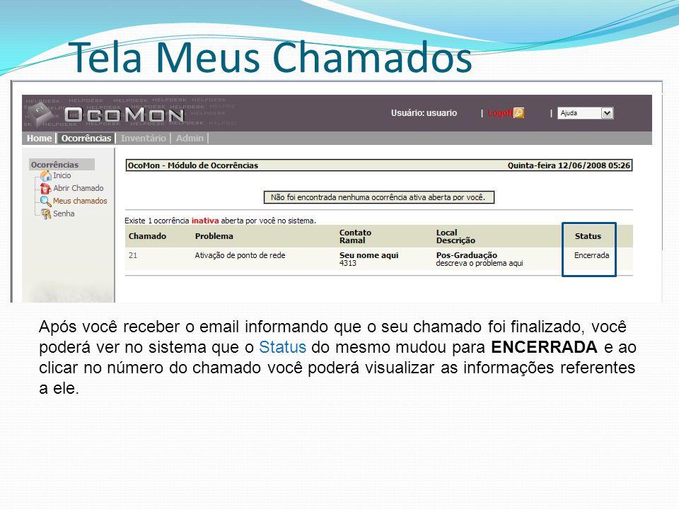 Tela Meus Chamados Após você receber o email informando que o seu chamado foi finalizado, você poderá ver no sistema que o Status do mesmo mudou para ENCERRADA e ao clicar no número do chamado você poderá visualizar as informações referentes a ele.