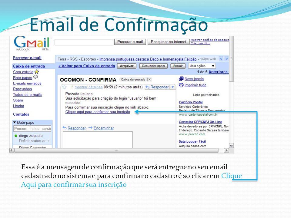 Email de Confirmação Essa é a mensagem de confirmação que será entregue no seu email cadastrado no sistema e para confirmar o cadastro é so clicar em Clique Aqui para confirmar sua inscrição
