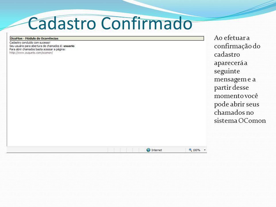 Cadastro Confirmado Ao efetuar a confirmação do cadastro aparecerá a seguinte mensagem e a partir desse momento você pode abrir seus chamados no sistema OComon