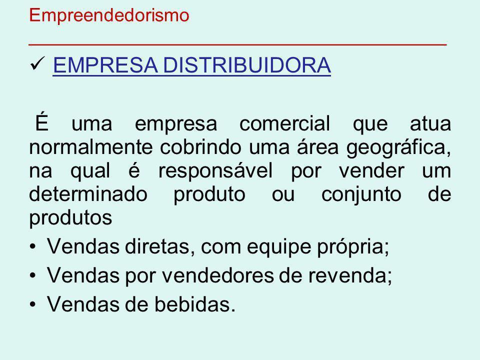 Empreendedorismo ________________________________________ EMPRESA DISTRIBUIDORA É uma empresa comercial que atua normalmente cobrindo uma área geográf