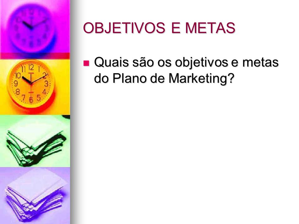 OBJETIVOS E METAS Quais são os objetivos e metas do Plano de Marketing? Quais são os objetivos e metas do Plano de Marketing?