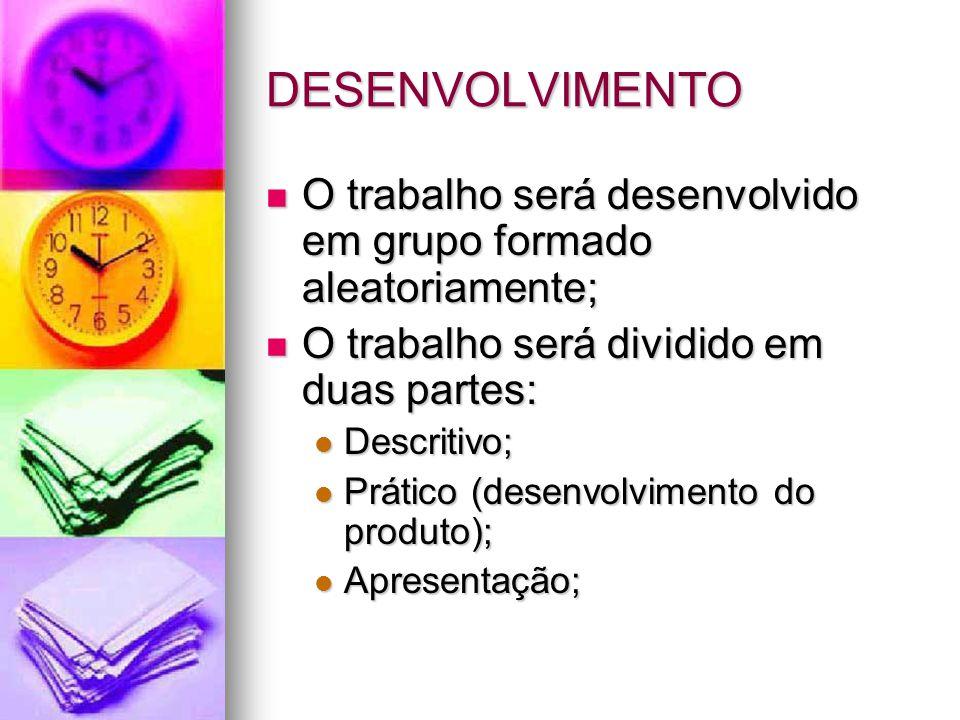 DESENVOLVIMENTO O trabalho será desenvolvido em grupo formado aleatoriamente; O trabalho será desenvolvido em grupo formado aleatoriamente; O trabalho