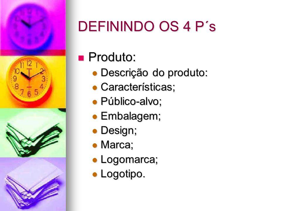 DEFININDO OS 4 P´s Produto: Produto: Descrição do produto: Descrição do produto: Características; Características; Público-alvo; Público-alvo; Embalagem; Embalagem; Design; Design; Marca; Marca; Logomarca; Logomarca; Logotipo.