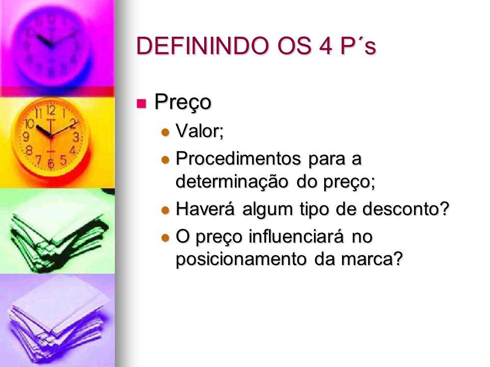 DEFININDO OS 4 P´s Preço Preço Valor; Valor; Procedimentos para a determinação do preço; Procedimentos para a determinação do preço; Haverá algum tipo
