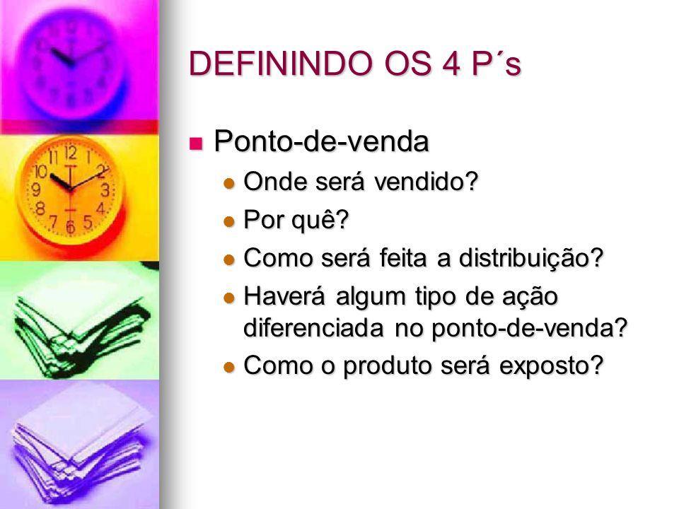 DEFININDO OS 4 P´s Ponto-de-venda Ponto-de-venda Onde será vendido? Onde será vendido? Por quê? Por quê? Como será feita a distribuição? Como será fei