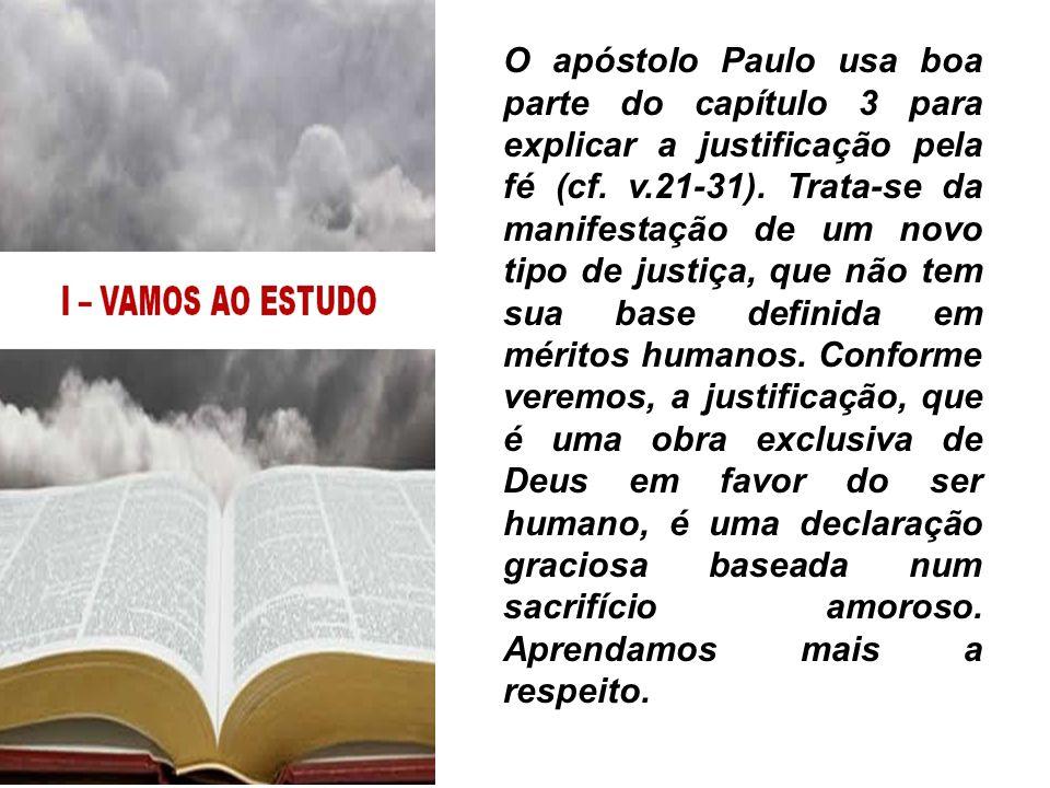 Jesus é o caminho para o céu! O apóstolo Paulo usa boa parte do capítulo 3 para explicar a justificação pela fé (cf. v.21-31). Trata-se da manifestaçã