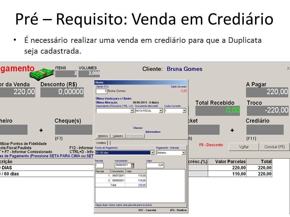 Pré – Requisito: Venda em Crediário É necessário realizar uma venda em crediário para que a Duplicata seja cadastrada.