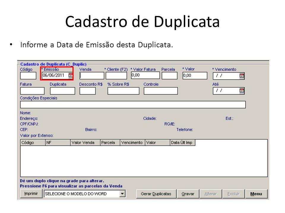 Cadastro de Duplicata Informe a Data de Emissão desta Duplicata.