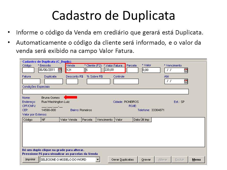 Cadastro de Duplicata Informe o código da Venda em crediário que gerará está Duplicata. Automaticamente o código da cliente será informado, e o valor