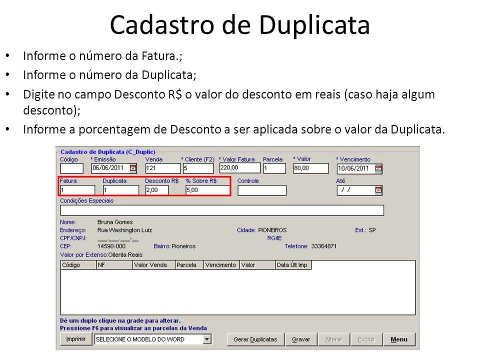 Cadastro de Duplicata Informe o número da Fatura.; Informe o número da Duplicata; Digite no campo Desconto R$ o valor do desconto em reais (caso haja