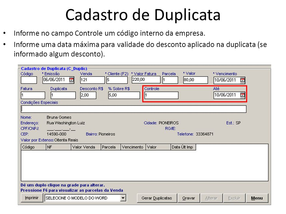 Cadastro de Duplicata Informe no campo Controle um código interno da empresa. Informe uma data máxima para validade do desconto aplicado na duplicata