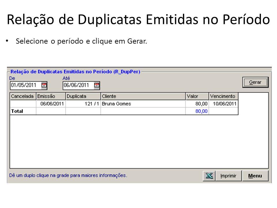 Relação de Duplicatas Emitidas no Período Selecione o período e clique em Gerar.