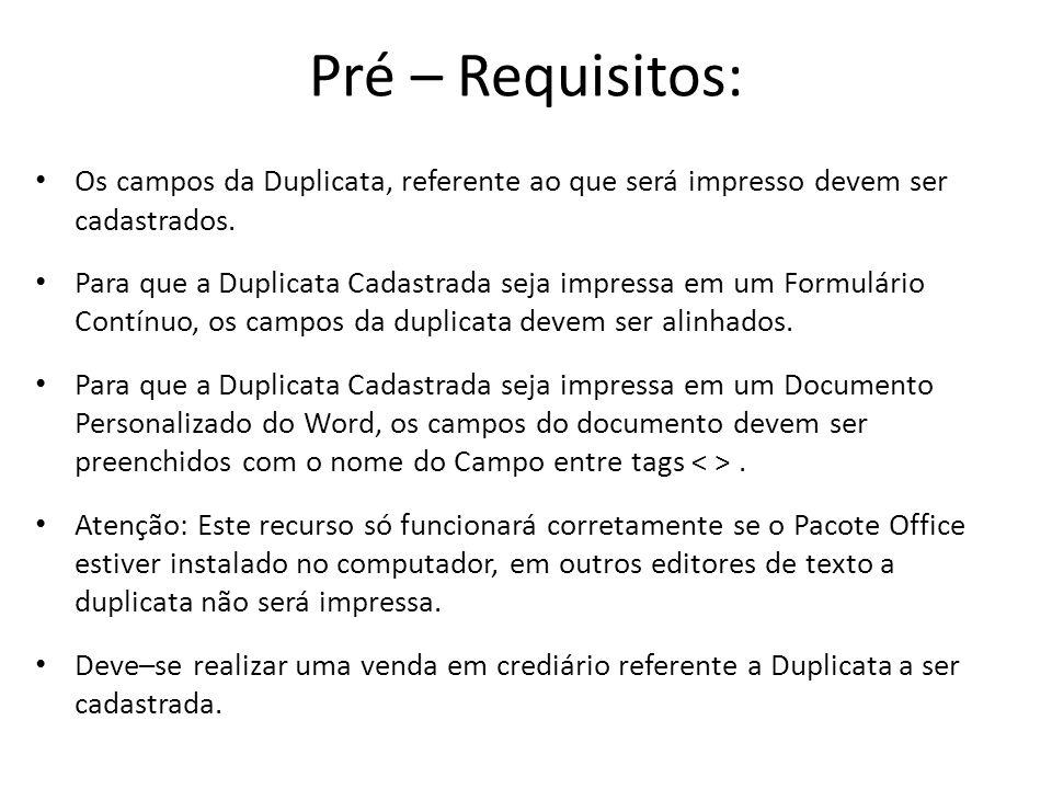 Pré – Requisitos: Os campos da Duplicata, referente ao que será impresso devem ser cadastrados. Para que a Duplicata Cadastrada seja impressa em um Fo
