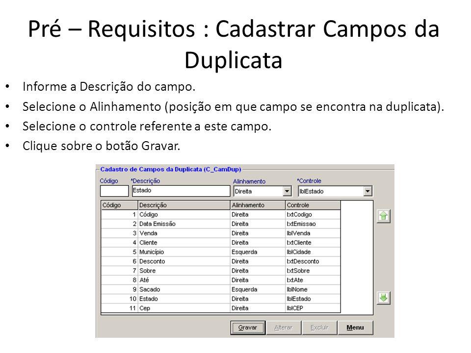 Pré – Requisitos : Cadastrar Campos da Duplicata Informe a Descrição do campo. Selecione o Alinhamento (posição em que campo se encontra na duplicata)