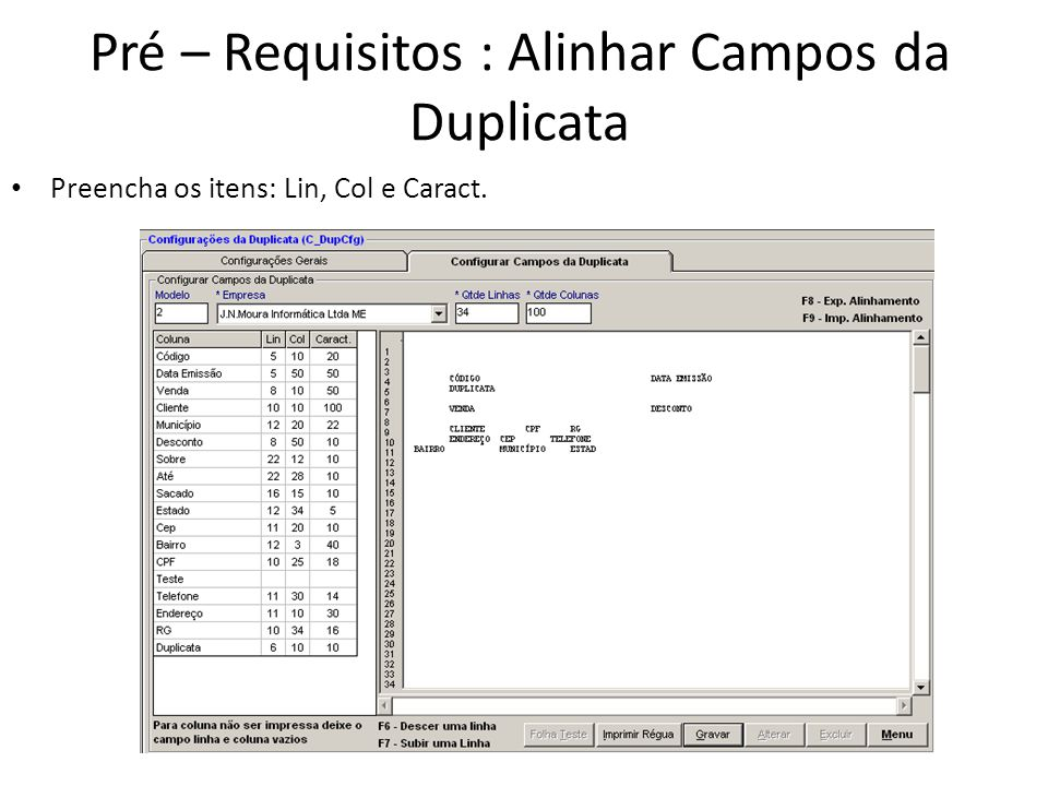 Pré – Requisitos : Alinhar Campos da Duplicata Preencha os itens: Lin, Col e Caract.