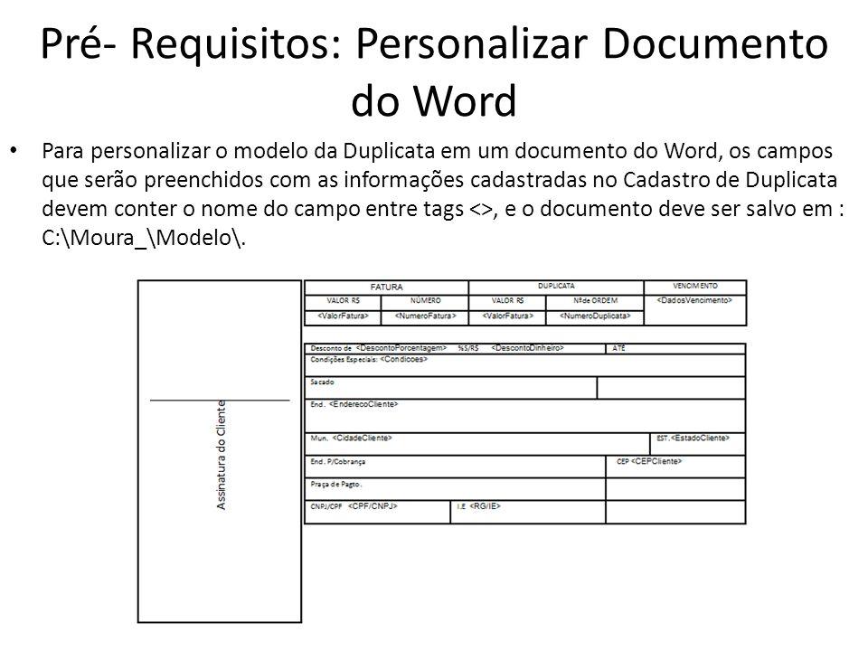 Pré- Requisitos: Personalizar Documento do Word Para personalizar o modelo da Duplicata em um documento do Word, os campos que serão preenchidos com a