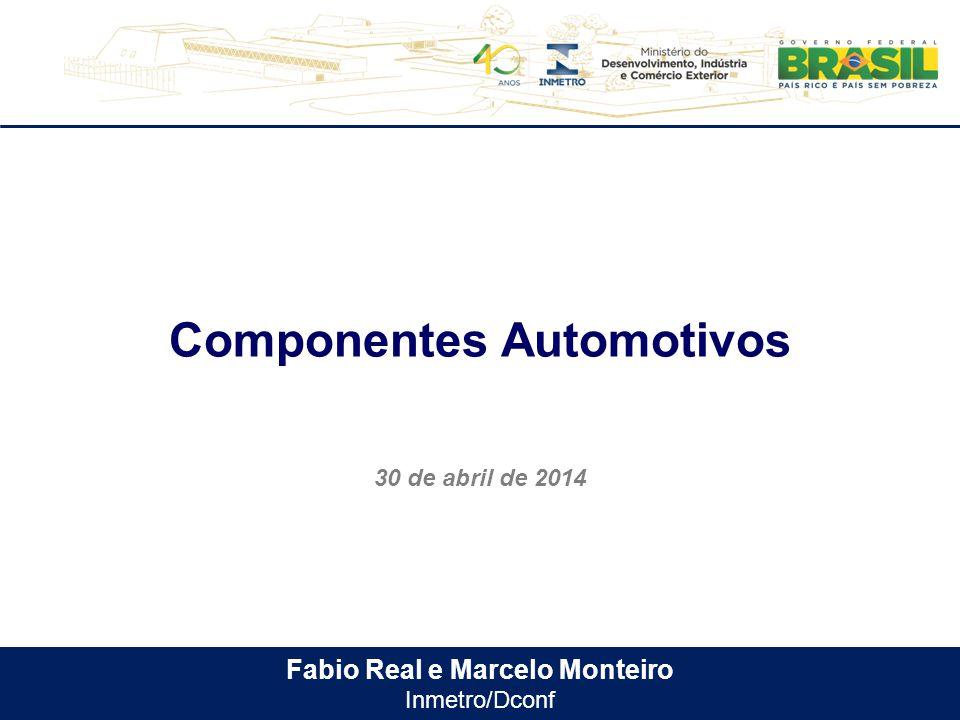 Fabio Real e Marcelo Monteiro Inmetro/Dconf Componentes Automotivos 30 de abril de 2014