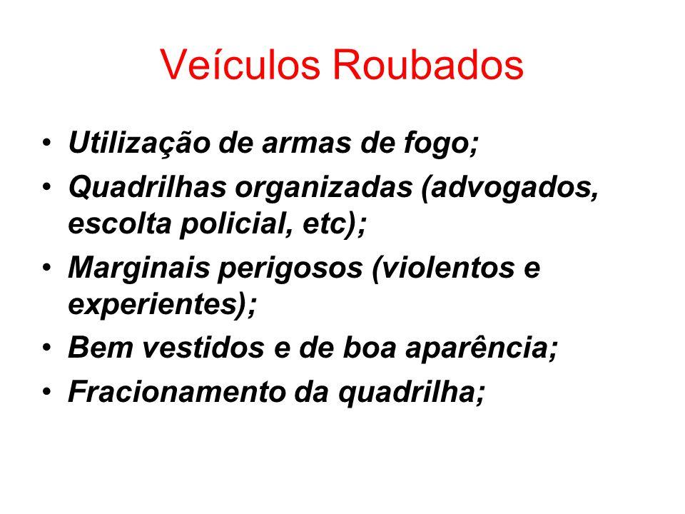 Veículos Roubados Utilização de armas de fogo; Quadrilhas organizadas (advogados, escolta policial, etc); Marginais perigosos (violentos e experientes