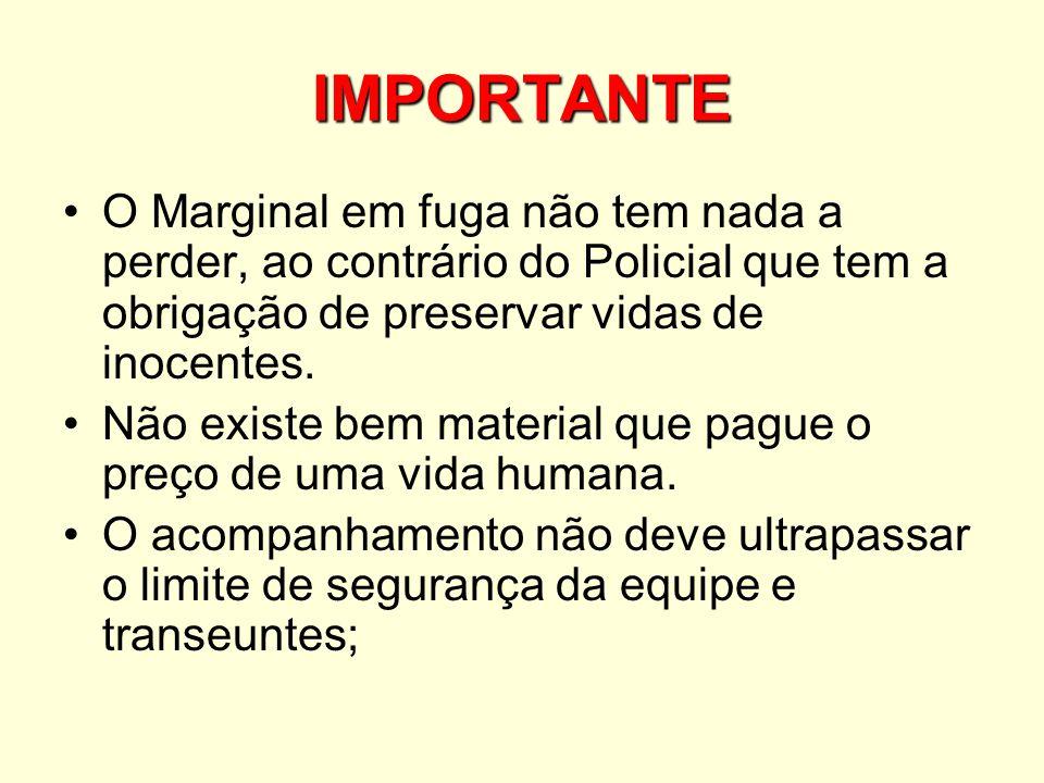 IMPORTANTE O Marginal em fuga não tem nada a perder, ao contrário do Policial que tem a obrigação de preservar vidas de inocentes. Não existe bem mate