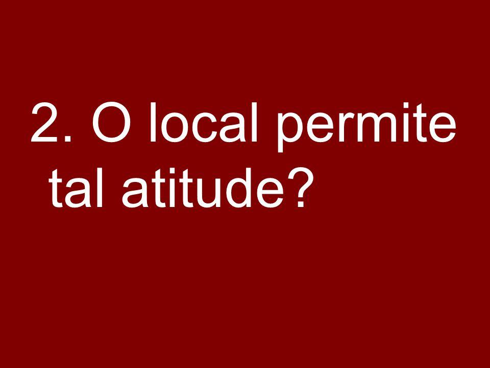 2. O local permite tal atitude?