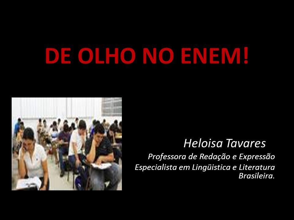 DE OLHO NO ENEM! Heloisa Tavares Professora de Redação e Expressão Especialista em Lingüistica e Literatura Brasileira.