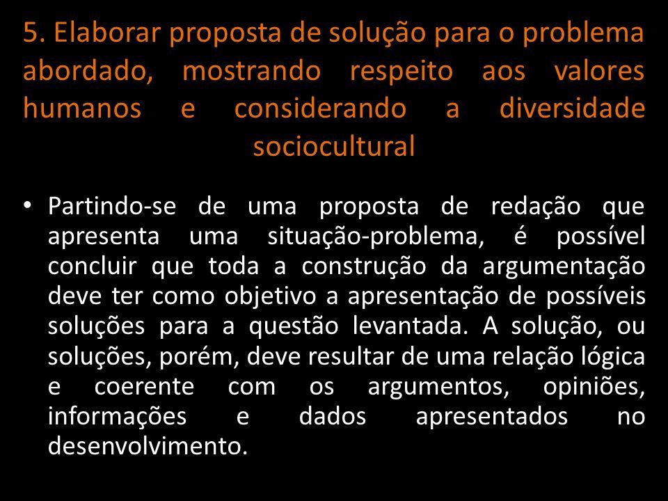 5. Elaborar proposta de solução para o problema abordado, mostrando respeito aos valores humanos e considerando a diversidade sociocultural Partindo-s