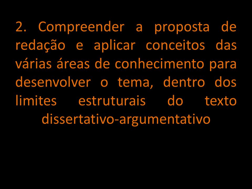 2. Compreender a proposta de redação e aplicar conceitos das várias áreas de conhecimento para desenvolver o tema, dentro dos limites estruturais do t