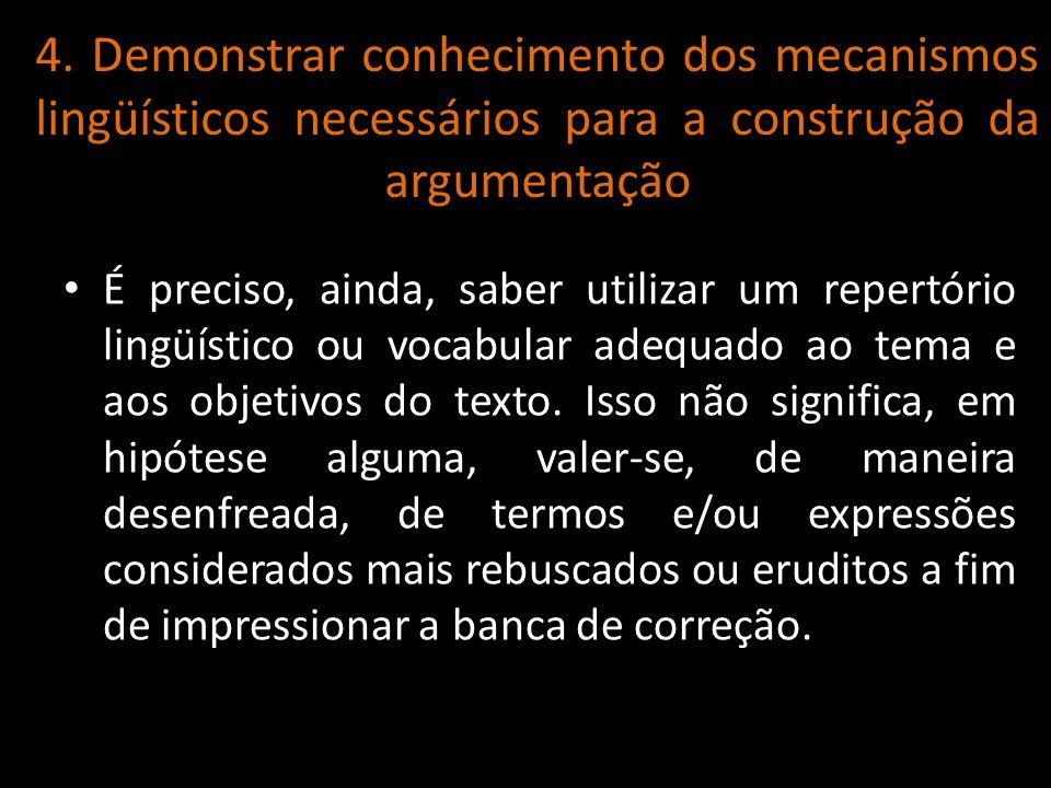 4. Demonstrar conhecimento dos mecanismos lingüísticos necessários para a construção da argumentação É preciso, ainda, saber utilizar um repertório li