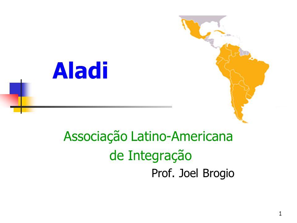 1 Aladi Associação Latino-Americana de Integração Prof. Joel Brogio