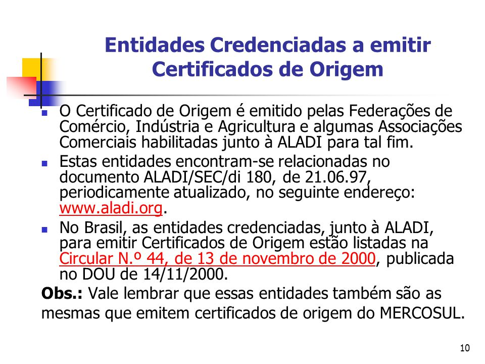 10 Entidades Credenciadas a emitir Certificados de Origem O Certificado de Origem é emitido pelas Federações de Comércio, Indústria e Agricultura e al