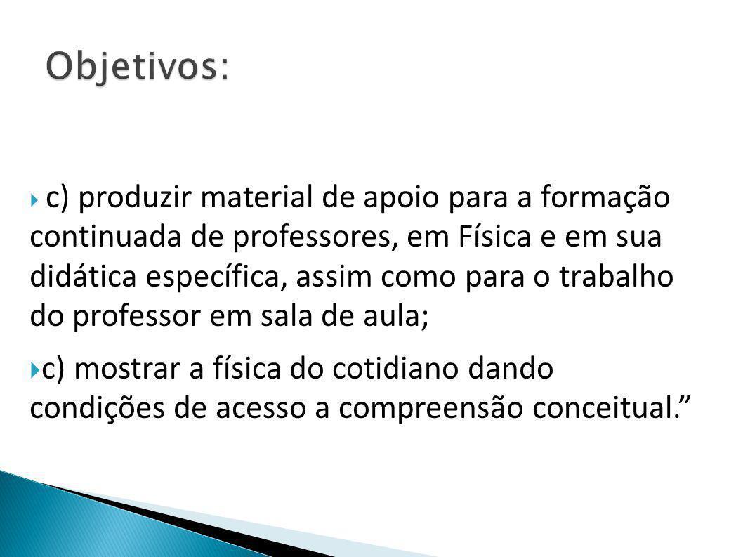  c) produzir material de apoio para a formação continuada de professores, em Física e em sua didática específica, assim como para o trabalho do profe