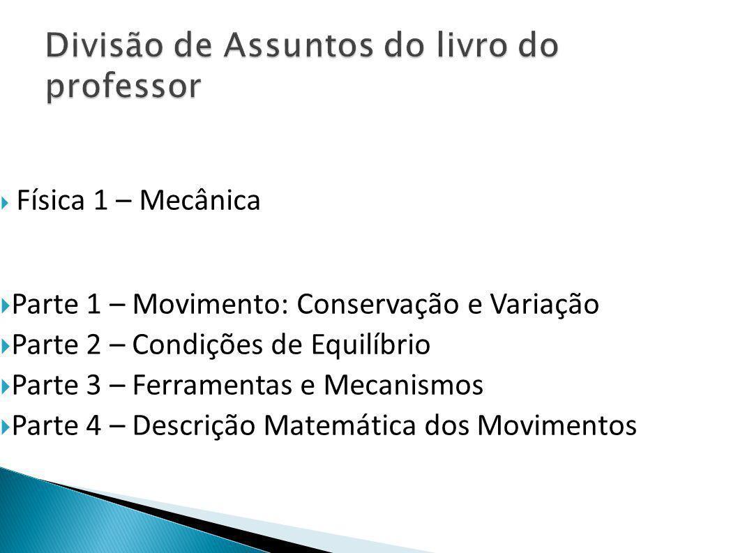  Física 1 – Mecânica  Parte 1 – Movimento: Conservação e Variação  Parte 2 – Condições de Equilíbrio  Parte 3 – Ferramentas e Mecanismos  Parte 4 – Descrição Matemática dos Movimentos
