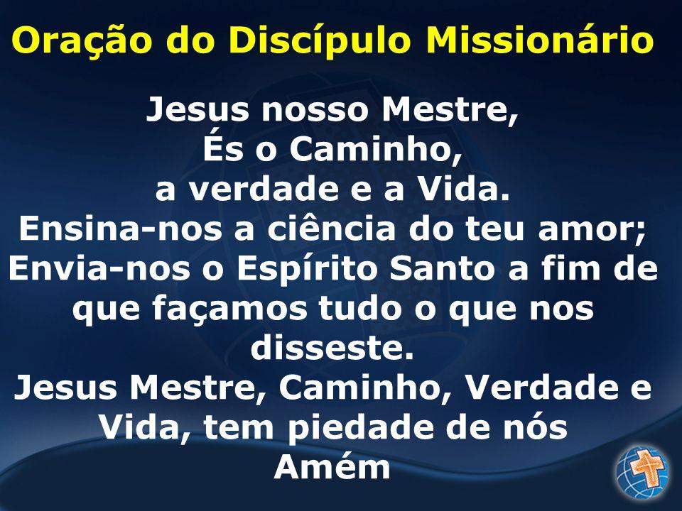 Oração do Discípulo Missionário Jesus nosso Mestre, És o Caminho, a verdade e a Vida.