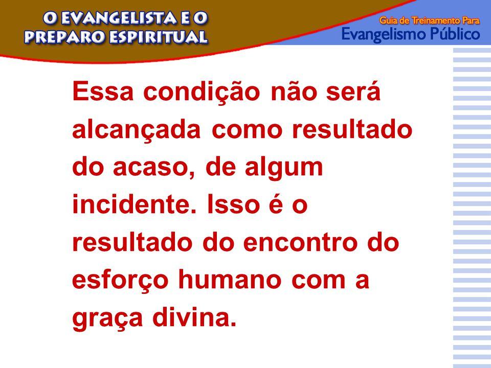 Essa condição não será alcançada como resultado do acaso, de algum incidente. Isso é o resultado do encontro do esforço humano com a graça divina.