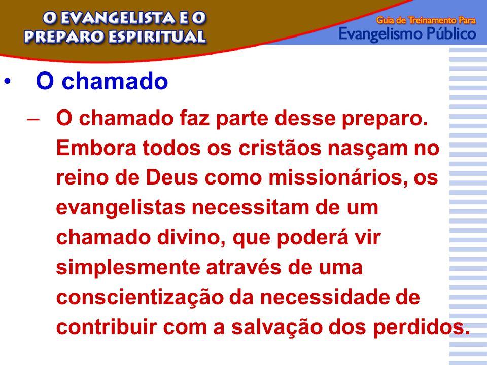 O chamado –O chamado faz parte desse preparo. Embora todos os cristãos nasçam no reino de Deus como missionários, os evangelistas necessitam de um cha