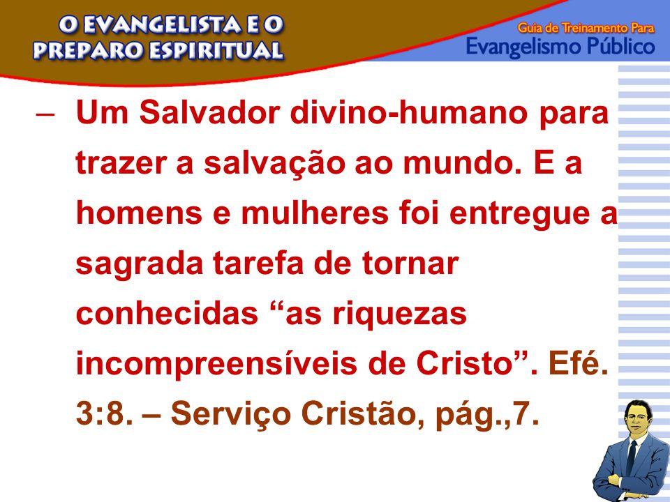 """–Um Salvador divino-humano para trazer a salvação ao mundo. E a homens e mulheres foi entregue a sagrada tarefa de tornar conhecidas """"as riquezas inco"""