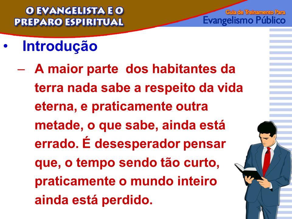 Introdução –A maior parte dos habitantes da terra nada sabe a respeito da vida eterna, e praticamente outra metade, o que sabe, ainda está errado. É d