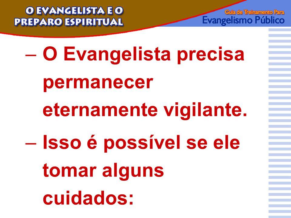 –O Evangelista precisa permanecer eternamente vigilante. –Isso é possível se ele tomar alguns cuidados: