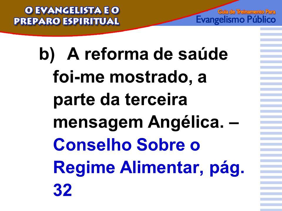 b)A reforma de saúde foi-me mostrado, a parte da terceira mensagem Angélica. – Conselho Sobre o Regime Alimentar, pág. 32