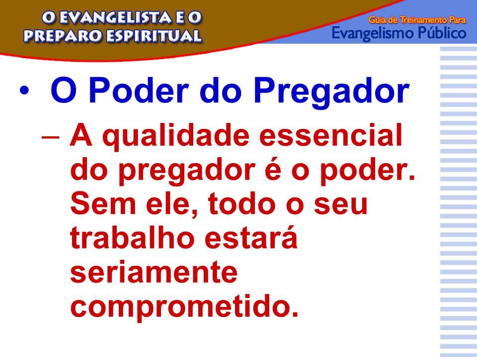 O Poder do Pregador –A qualidade essencial do pregador é o poder. Sem ele, todo o seu trabalho estará seriamente comprometido.