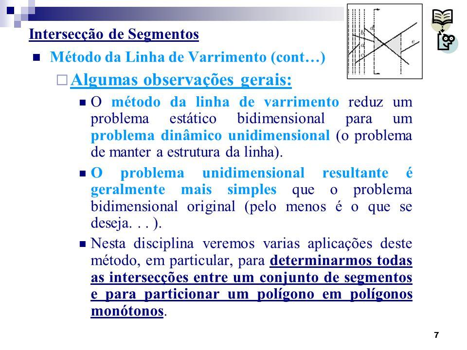 8 Intersecção de Segmentos Algoritmo do tipo linha de varrimento  Ideias gerais: O algoritmo que estudaremos nesta secção foi apresentado por Bentley e Ottmann* em 1979.