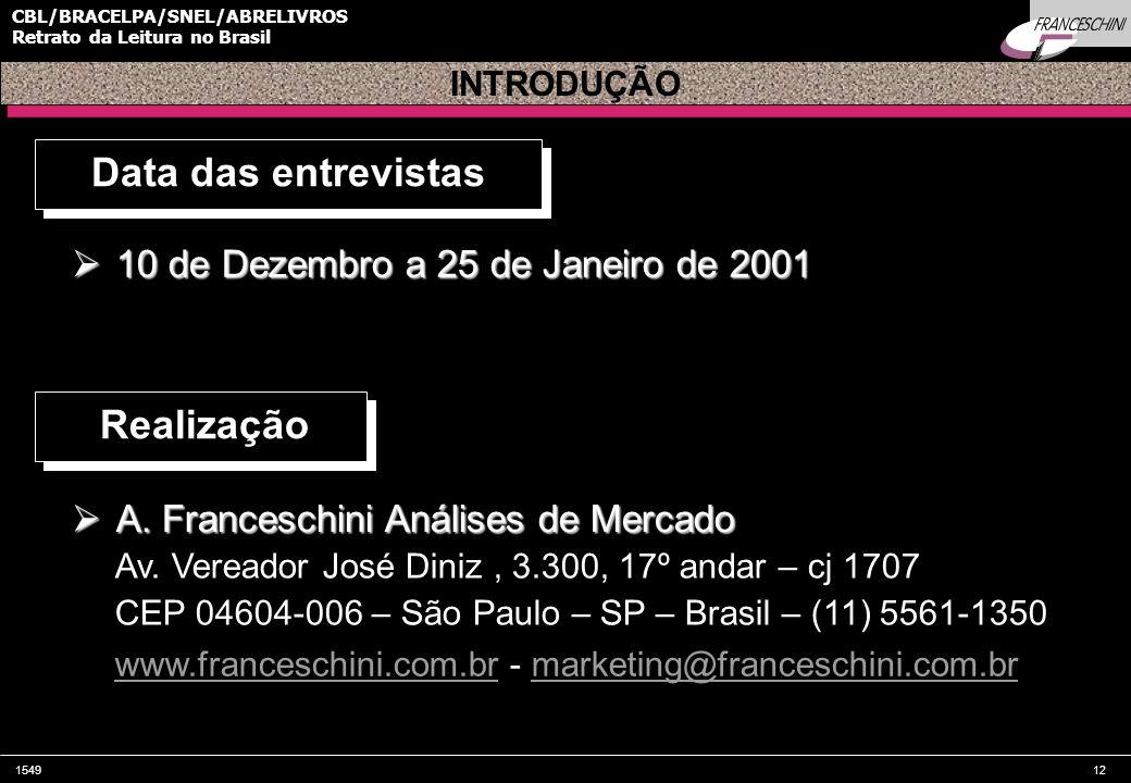 154912 CBL/BRACELPA/SNEL/ABRELIVROS Retrato da Leitura no Brasil INTRODUÇÃO Data das entrevistas  10 de Dezembro a 25 de Janeiro de 2001 Realização  A.