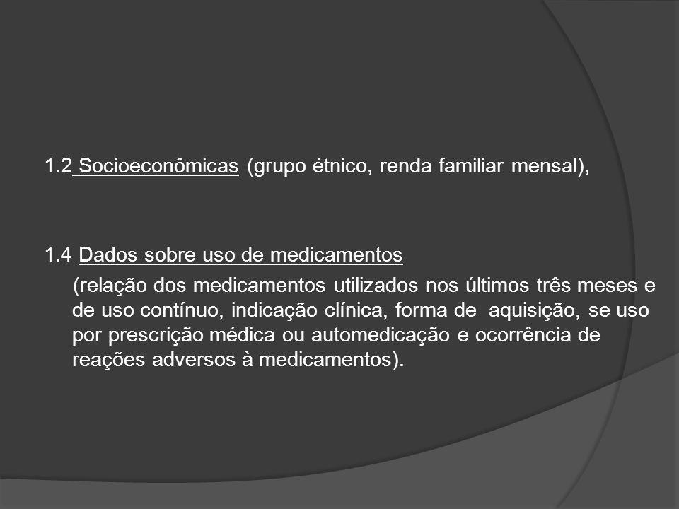 1.2 Socioeconômicas (grupo étnico, renda familiar mensal), 1.4 Dados sobre uso de medicamentos (relação dos medicamentos utilizados nos últimos três m