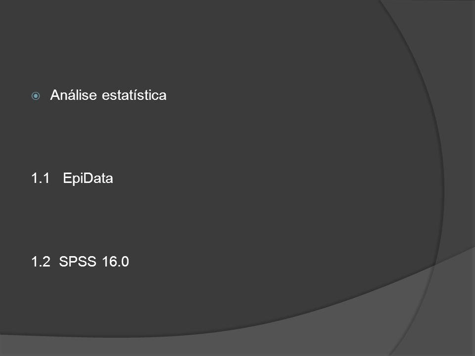  Análise estatística 1.1 EpiData 1.2 SPSS 16.0
